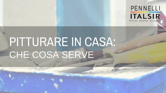 CHE COSA SERVE PER PITTURARE IN CASA
